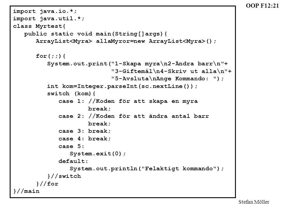 import java.io.*; import java.util.*; class Myrtest{ public static void main(String[]args){ ArrayList<Myra> allaMyror=new ArrayList<Myra>();